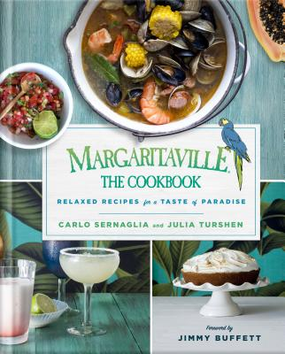 Margaritaville: The Cookbook: Relaxed Recipes for a Taste of Paradise - Sernaglia, Carlo, and Turshen, Julia, and Buffett, Jimmy (Foreword by)