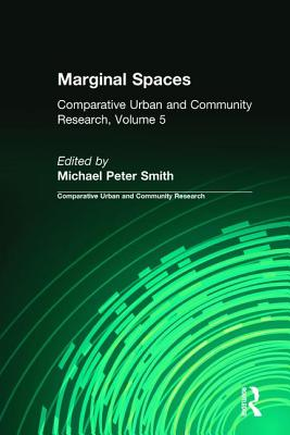 Marginal Spaces: Comparative Urban and Community Research - Smith, Michael Peter (Editor)