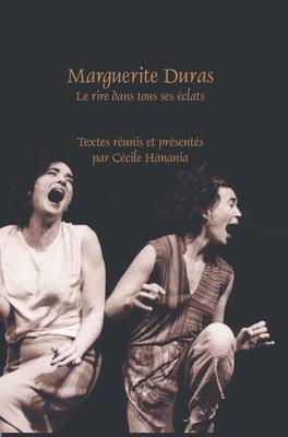 Marguerite Duras: Le Rire Dans Tous Ses Eclats - Hanania, Cecile