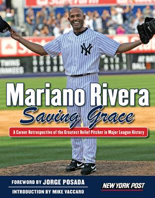 Mariano Rivera: Saving Grace - New York Post, and Vaccaro, Mike (Introduction by), and Posada, Jorge (Foreword by)