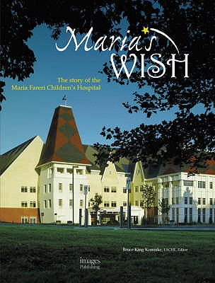 Maria's Wish: The Story of the Maria Fereri Children's Hospital - Komiske, Bruce King