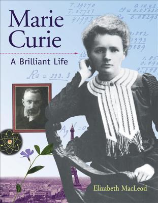 Marie Curie: A Brilliant Life - MacLeod, Elizabeth