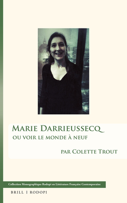 Marie Darrieussecq: Ou Voir Le Monde a Neuf - Trout, Colette