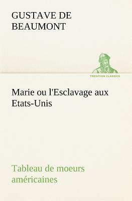 Marie Ou L'Esclavage Aux Etats-Unis Tableau de Moeurs Americaines - Beaumont, Gustave De