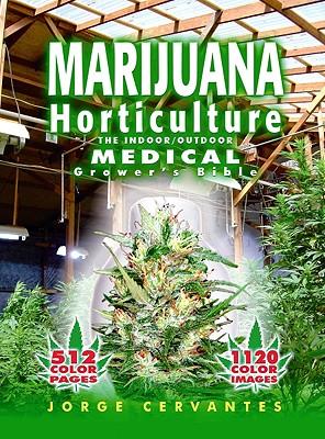 Marijuana Horticulture: The Indoor/Outdoor Medical Grower's Bible - Cervantes, Jorge