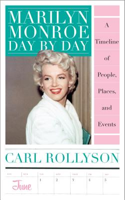 Marilyn Monroe Day by Day: A Timeline of People, Places, and Events - Rollyson, Carl