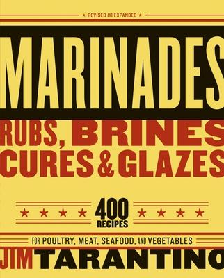 Marinades, Rubs, Brines, Cures & Glazes - Tarantino, Jim