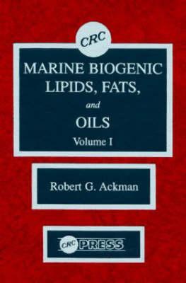 Marine Biogenic Lipids, Fats & Oils, Volume I - Ackman, Robert George