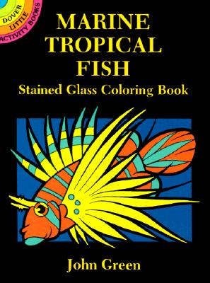 Marine Tropical Fish Stained Glass Coloring Book - Green, John, and Coloring Books, and Sea Life