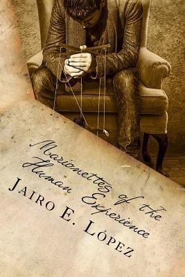 Marionettes of the Human Experience - Lopez, Jairo E