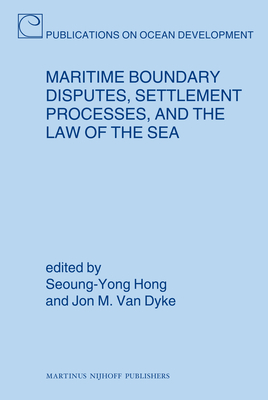 Maritime Boundary Disputes, Settlement Processes, and the Law of the Sea - Dyke, Jon M (Editor)