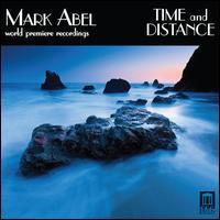 Mark Abel: Time and Distance - Bruce Carver (percussion); Carol Rosenberger (piano); Hila Plitmann (soprano); Janelle Destefano (mezzo-soprano);...