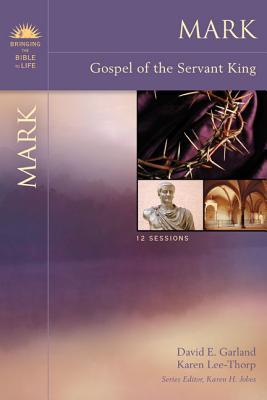 Mark: Gospel of the Servant King - Garland, David E, and Lee-Thorp, Karen, and Jobes, Karen H, Dr., Ph.D. (Editor)