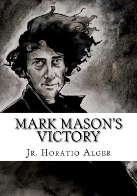 Mark Mason's Victory - Alger, Horatio, Jr.