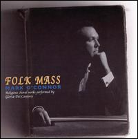 Mark O'Connor: Folk Mass - Gloriae Dei Cantores; Gloriae Dei Cantores (vocals); Mark O'Connor (violin); Gloriae Dei Cantores (choir, chorus); Elizabeth C. Patterson (conductor)