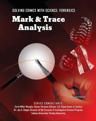 Mark & Trace Analysis - Hunter, William, and Noziglia, Carla Miller (Consultant editor), and Siegel, Jay A, Dr. (Consultant editor)