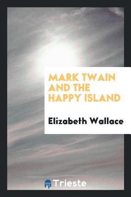 Mark Twain and the Happy Island - Wallace, Elizabeth