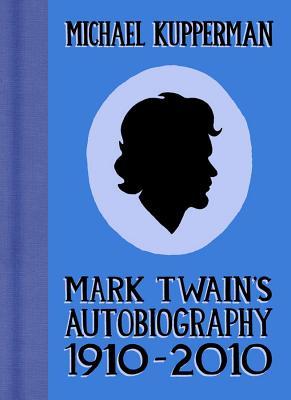 Mark Twain's Autobiography 1910-2010 - Kupperman, Michael
