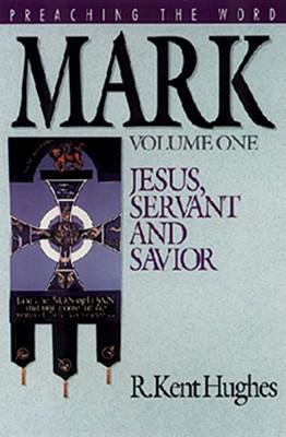 Mark (Vol. 1): Jesus, Servant and Savior - Hughes, R Kent (Editor)