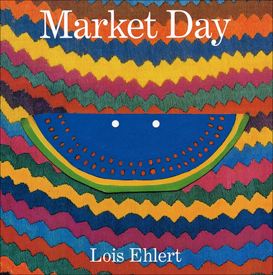 Market Day: A Story Told with Folk Art - Ehlert, Lois