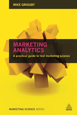 Marketing Analytics: A Practical Guide to Real Marketing Science - Grigsby, Mike