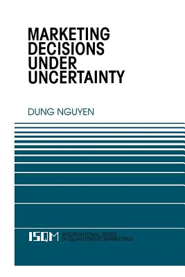 Marketing Decisions Under Uncertainty - Dung Nguyen