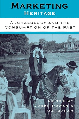 Marketing Heritage: Archaeology and the Consumption of the Past - Rowan, Yorke (Editor), and Baram, Uzi (Editor)