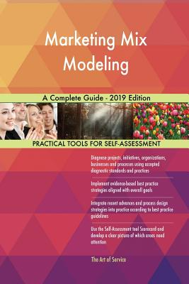 Marketing Mix Modeling A Complete Guide - 2019 Edition - Blokdyk, Gerardus