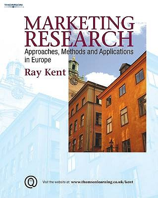 Marketing Research: Approaches, Methods and Applications in Europe - Kent, Raymond