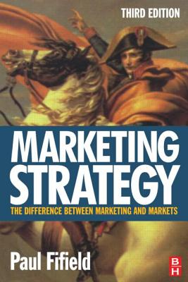 Marketing Strategy: The Difference Between Marketing and Markets - Fifield, Paul