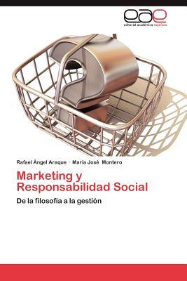 Marketing y Responsabilidad Social - Araque Rafael Angel, and Montero Maria Jose