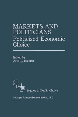 Markets and Politicians: Politicized economic choice - Hillman, Arye L. (Editor)