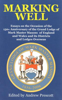 Marking Well: A Celebration on the 150th Anniversary of the Grand Lodge of Mark Masons - Predcot, Andrew