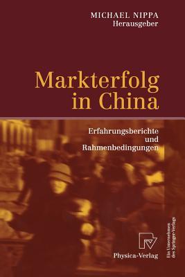 Markterfolg in China: Erfahrungsberichte Und Rahmenbedingungen - Nippa, Michael (Editor)