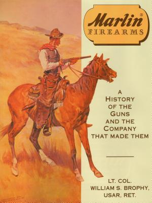 Marlin Firearms: A History of the Guns and the Company That Made Them - Brophy, William S, and Usar, William S Brophy