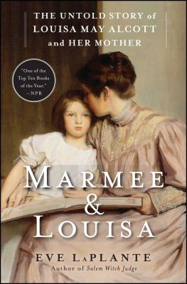 Marmee & Louisa: The Untold Story of Louisa May Alcott and Her Mother - LaPlante, Eve