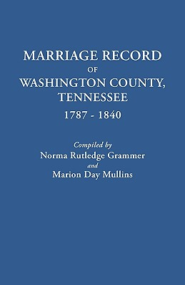 Marriage Record of Washington County, Tennessee, 1787-1840 - Grammer, Norma Rutledge, and Mullins, Marion Day