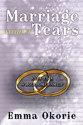 Marriage Without Tears: Keys to a Wholesome Family - Okorie, Emma