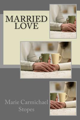 Married Love - Stopes, Marie Carmichael