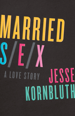 Married Sex: A Love Story - Kornbluth, Jesse