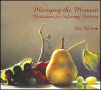 Marrying the Moment: Meditations for Softening Hardship - Eve Eliot