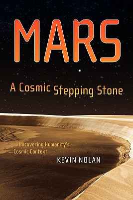 Mars, a Cosmic Stepping Stone: Uncovering Humanity's Cosmic Context - Nolan, Kevin