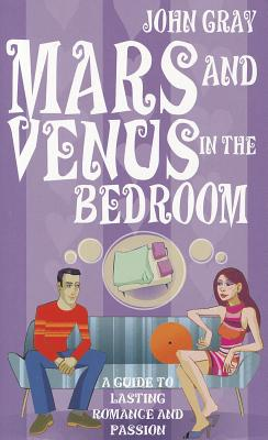 Mars And Venus In The Bedroom: A Guide to Lasting Romance and Passion - Gray, John