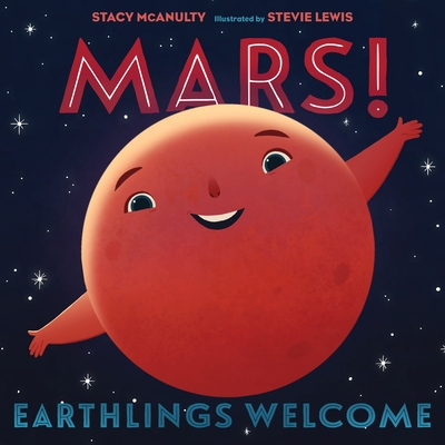 Mars! Earthlings Welcome - McAnulty, Stacy