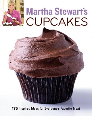 Martha Stewart's Cupcakes: 175 Inspired Ideas for Everyone's Favorite Treat - Stewart, Martha