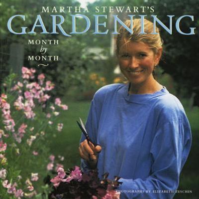 Martha Stewart's Gardening: Month by Month - Stewart, Martha
