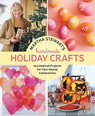 Martha Stewart's Handmade Holiday Crafts: 225 Inspired Projects for Year-Round Celebrations - Martha Stewart Living Magazine