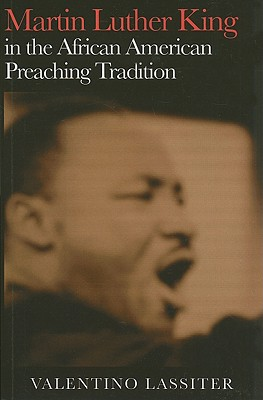Martin Luther King in the African American Preaching Tradition - Lassiter, Valentino