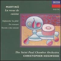 Martinu: La Revue de Cuisine; Sinfonietta 'La Jolla'; Etc. - Saint Paul Chamber Orchestra; Christopher Hogwood (conductor)
