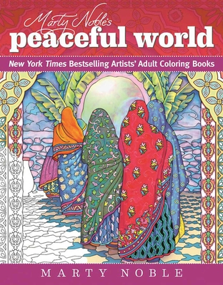 Marty Noble's Peaceful World: New York Times Bestselling Artists' Adult Coloring Books - Noble, Marty